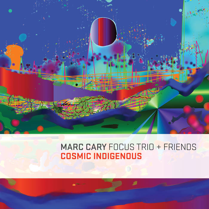 Marc Cary Focus Trio & Friends - Cosmic Indigenous